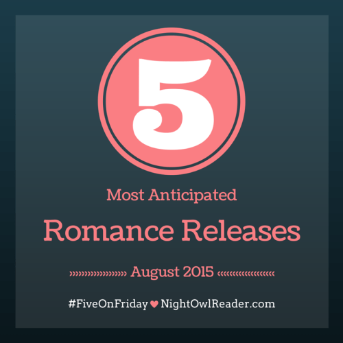 #FIVEONFRIDAY: My 5 (7, actually) Most Anticipated Romance Releases (August)
