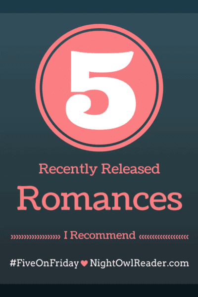 #FiveOnFriday: 5 Recently Released Romance Recommendations