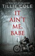 It Ain't Me Babe by Tillie Cole
