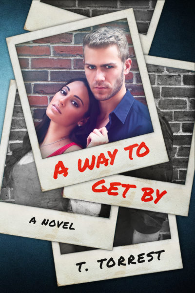 Cover Reveal: A Way to Get By by T. Torrest