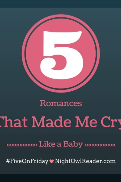 #FiveOnFriday: 5 Romances That Made Me Cry Like A Baby
