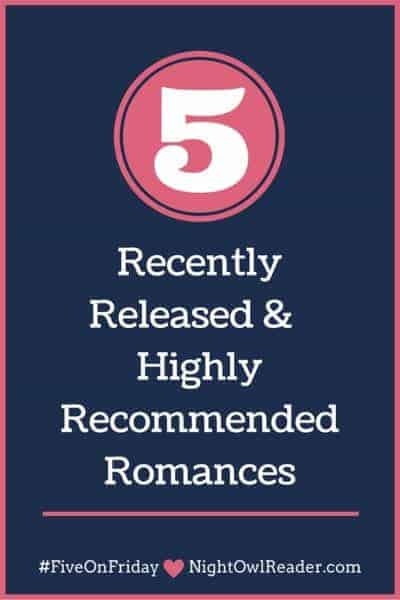 #FiveOnFriday: 5 Recently Read and Highly Recommended Romances
