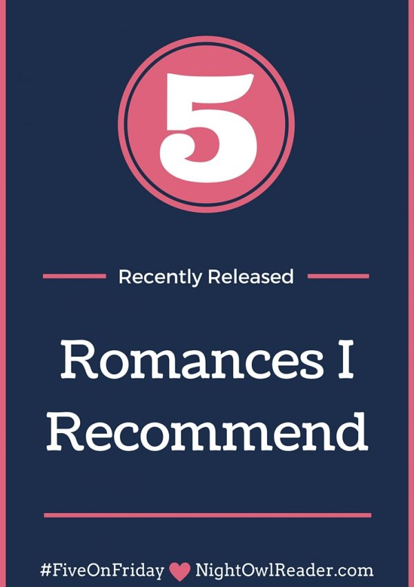 #FiveOnFriday: 5 Recently Released Romances I Recommend