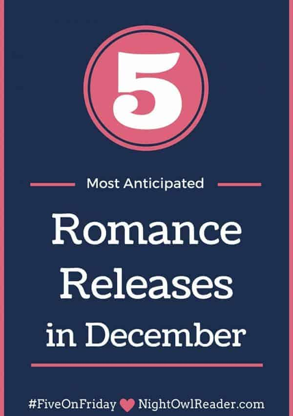 #FiveOnFriday: My Most Anticipated Romance Releases (December)