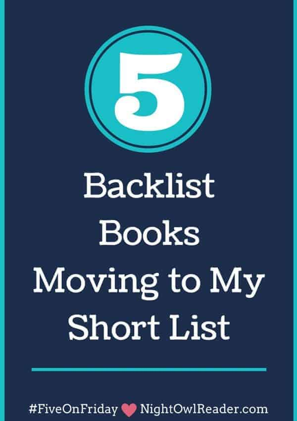 #FiveOnFriday: 5 Backlist Books Moving to My Short List