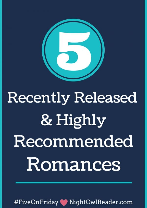 #FiveOnFriday: 5 Recently Released and Highly Recommended Romances