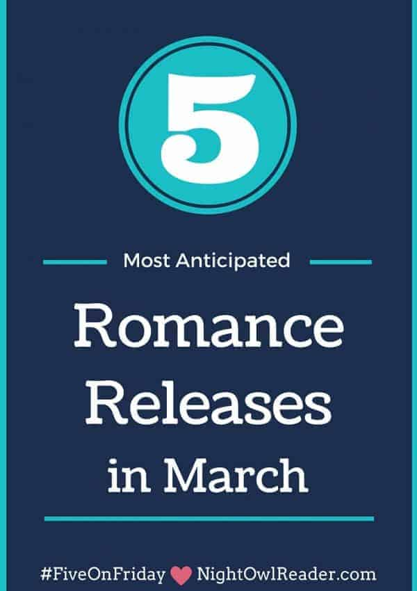 #FiveOnFriday: My Most Anticipated Romance Releases (March)