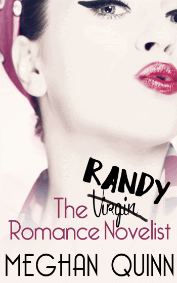 The Randy Romance Novelist by Meghan Quinn