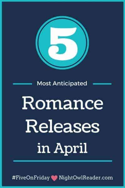 #FiveOnFriday: My Most Anticipated Romance Releases (April)