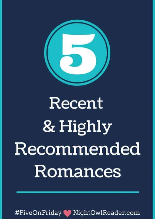 #FiveOnFriday: 5 Recent and Highly Recommended Romance Releases