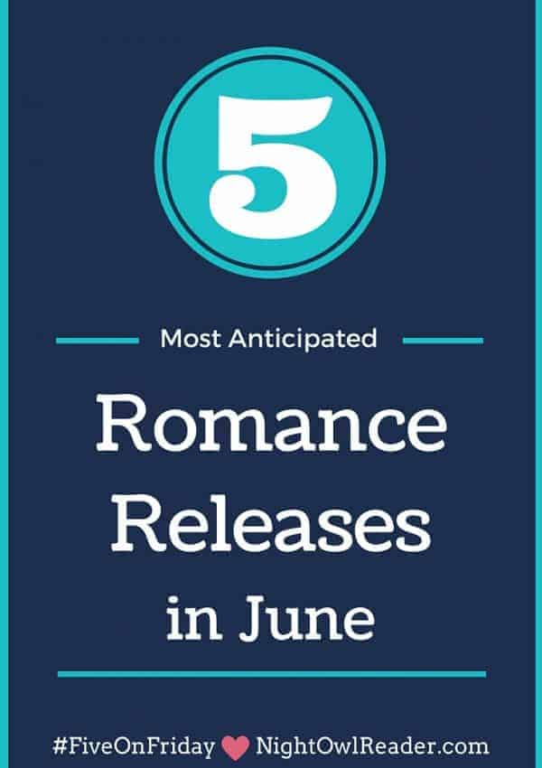 #FiveOnFriday: Most Anticipated Romance Releases (June)