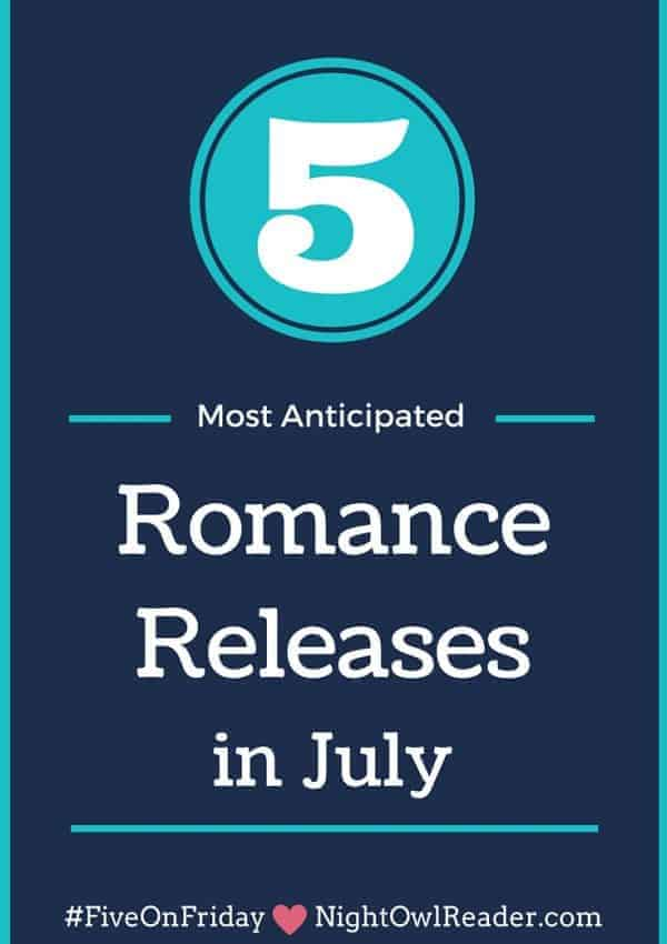 #FiveOnFriday: Most Anticipated New Romance Releases (July)