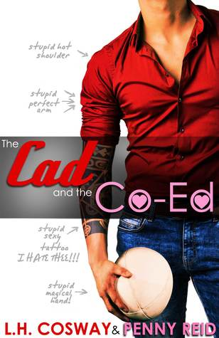 The Cad and the Co-Ed by Penny Reid and LH Cosway