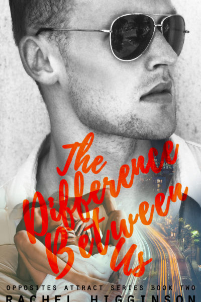 The Difference Between Us by Rachel Higginson (Opposites Attract #2) | Cover