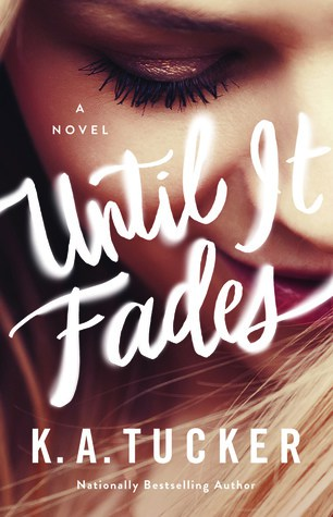 'Until it Fades' by KA Tucker — Review + Giveaway