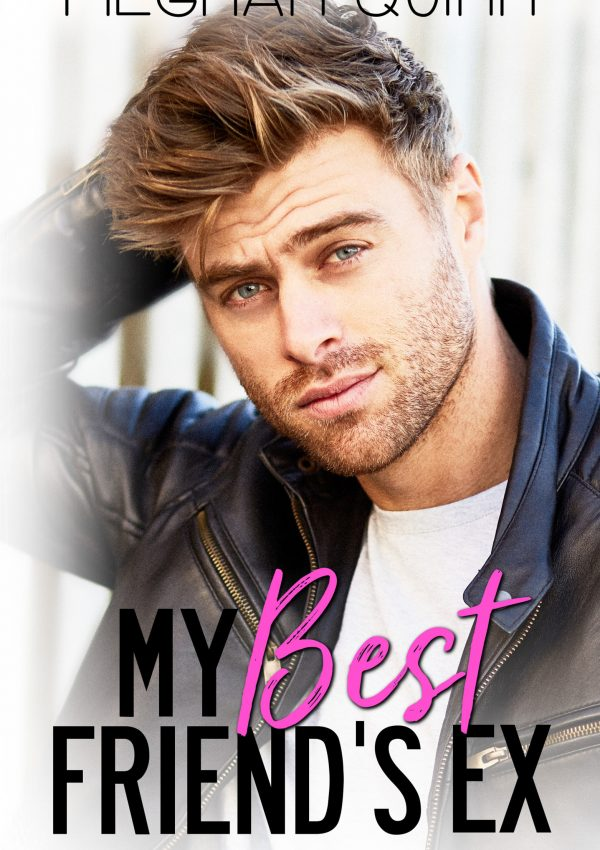 Check Out the Cover of 'My Best Friend's Ex' by Meghan Quinn!