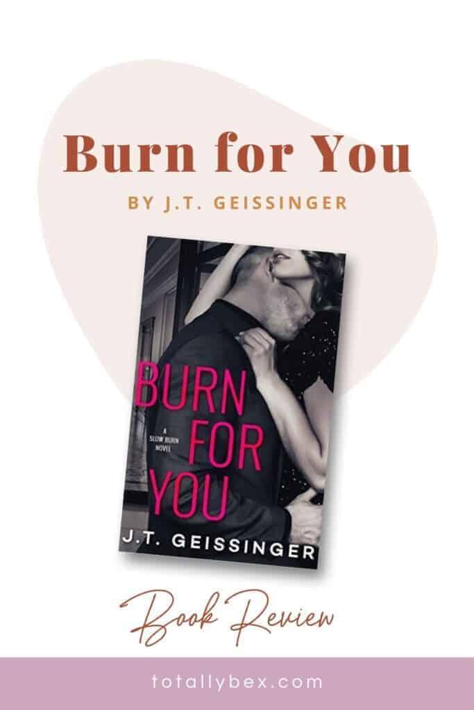Burn for You by J.T. Geissinger-Pinterest