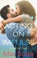 Acting on Impulse by Mia Sosa | contemporary romance