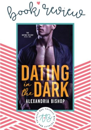 Dating in the Dark by Alexandria Bishop - Review + Excerpt