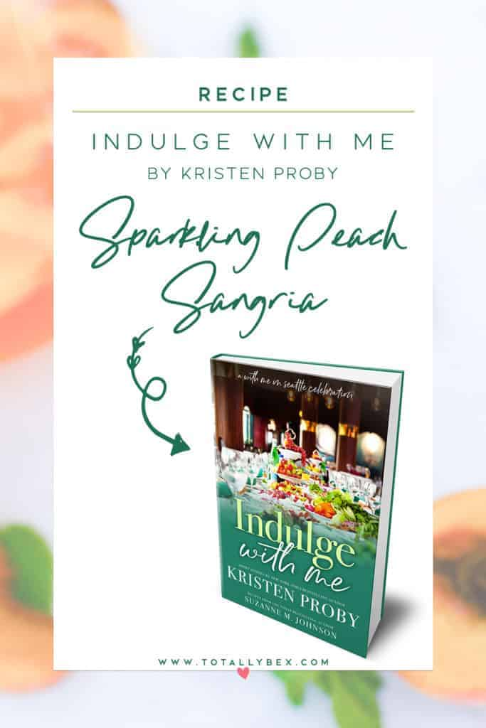 Indulge with Me by Kristen Proby | Sparkling Peach Sangria | cookbook