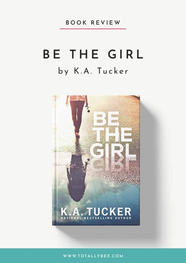 Be the Girl by K.A. Tucker – A Meaningful and Poignant YA Story