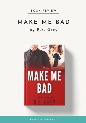 Make Me Bad by RS Grey-Book Review-social