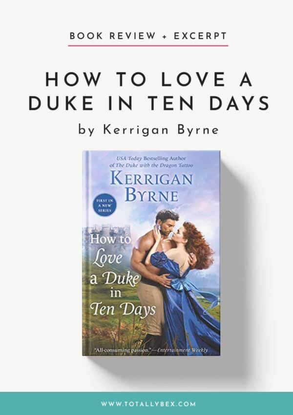 'How to Love a Duke in Ten Days' by Kerrigan Byrne – A Review, Excerpt, and Author Q&A!