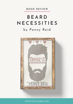 Beard Necessities by Penny Reid - The Bittersweet End of a Unique Series