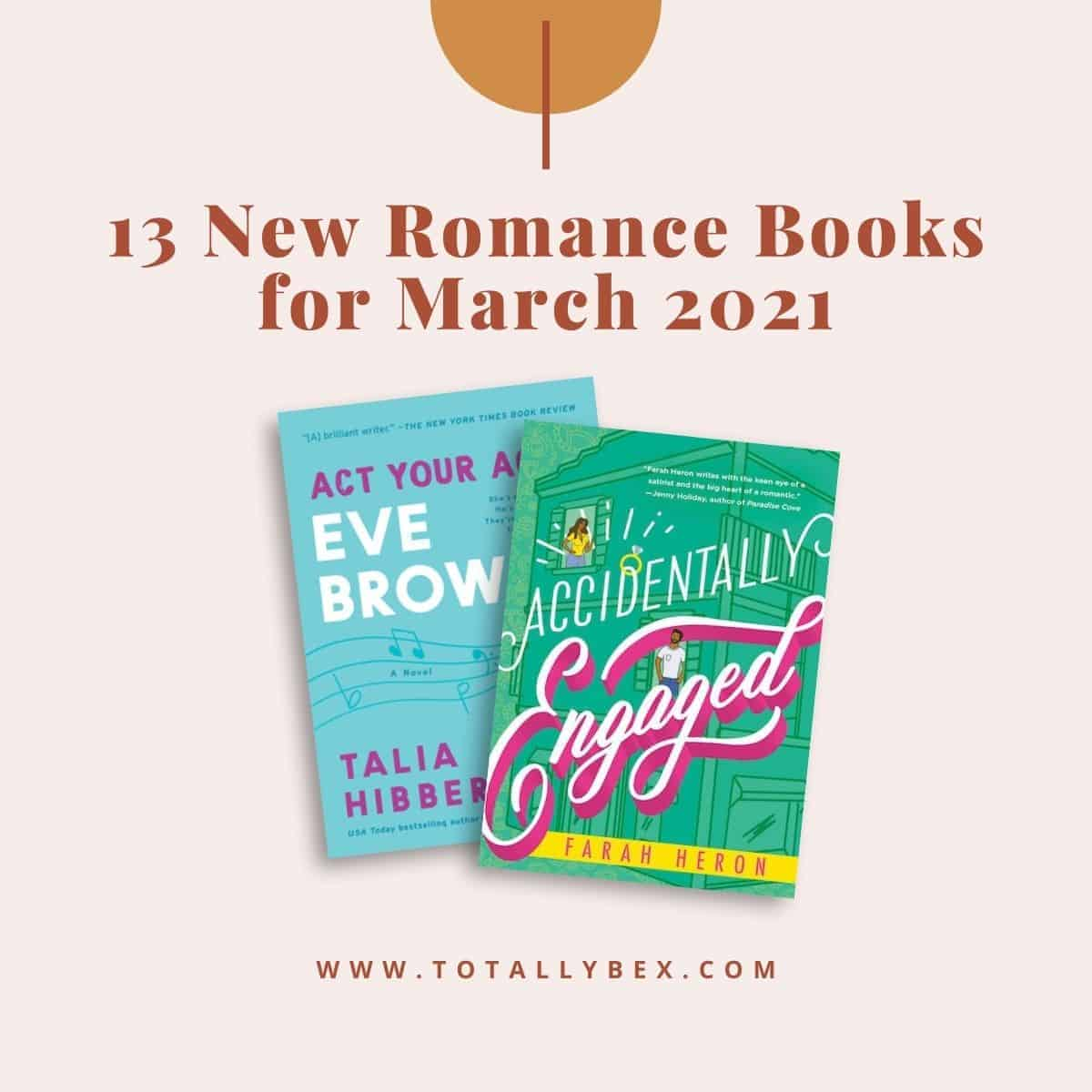 13 New Romance Books for March 2021 is a curated list of contemporary romance novels, historical romance novels, and slow burn romance books releasing in March 2021