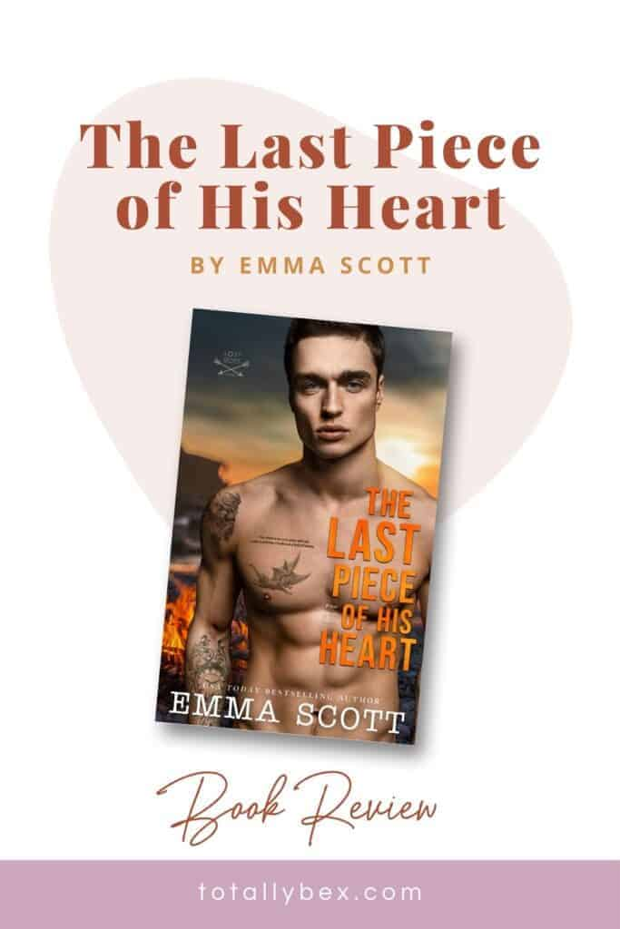 The Last Piece of His Heart by Emma Scott is the phenomenal third and final book in the Lost Boys series and an epic heart-wrenching and emotional romance