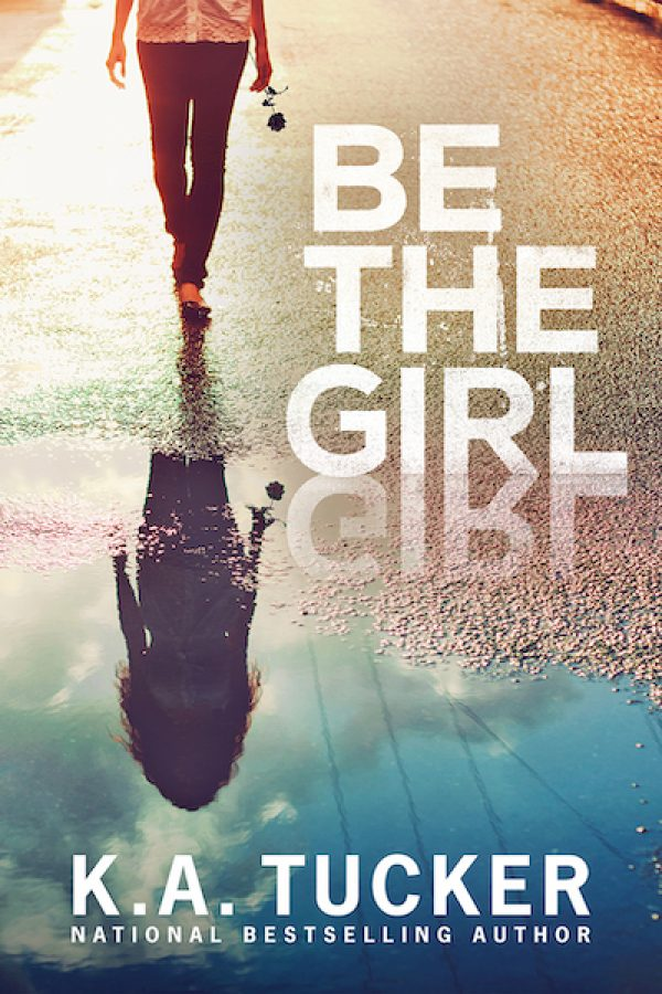 Be the Girl by KA Tucker