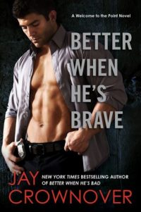Read my review and an excerpt of Better When He's Brave by Jay Crownover, the third book in the Welcome to the Point series about police officer Titus King