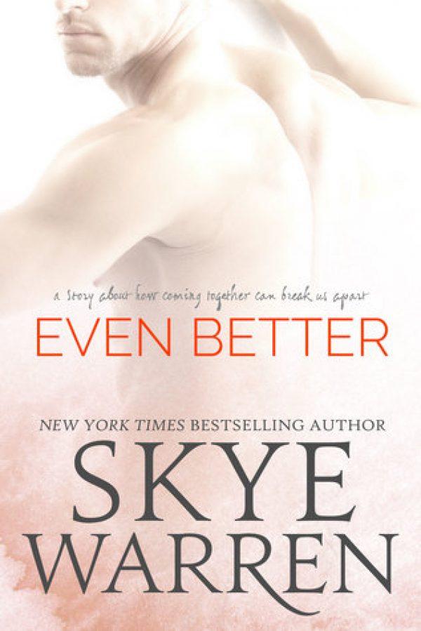 Even Better by Skye Warren-new cover