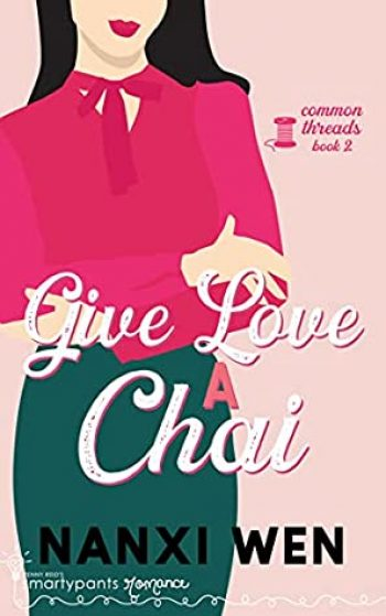 Give Love a Chai by Nanxi Wen is a new romance book releasing in March 2021