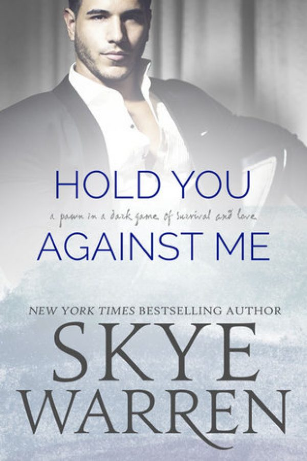 Hold You Against Me by Skye Warren