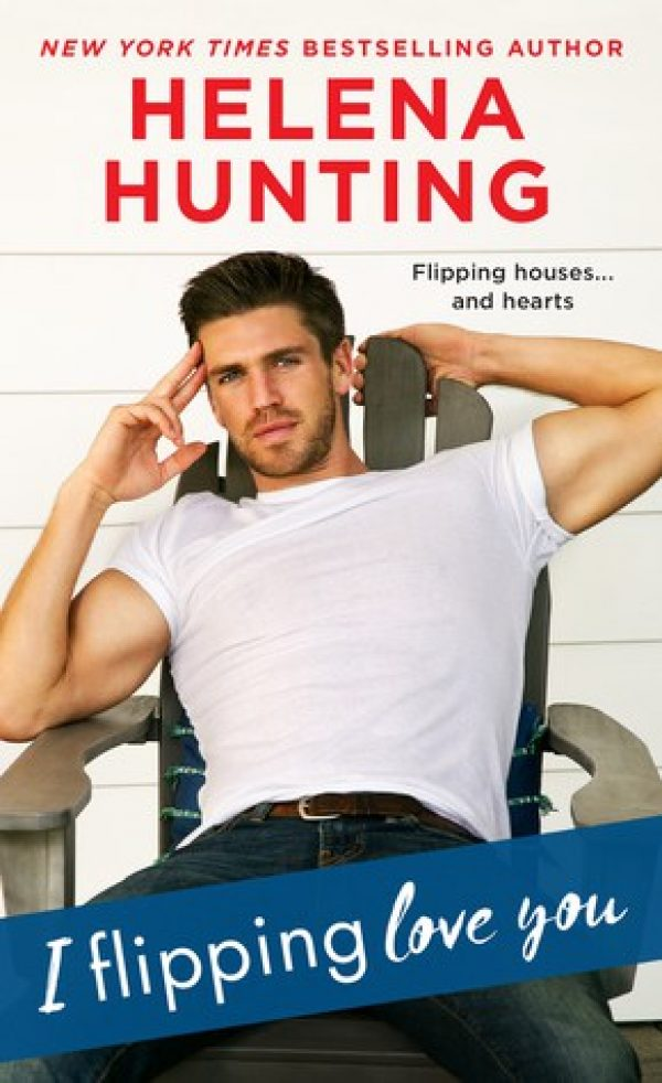 I Flipping Love You by Helena Hunting | contemporary romance | romantic comedy