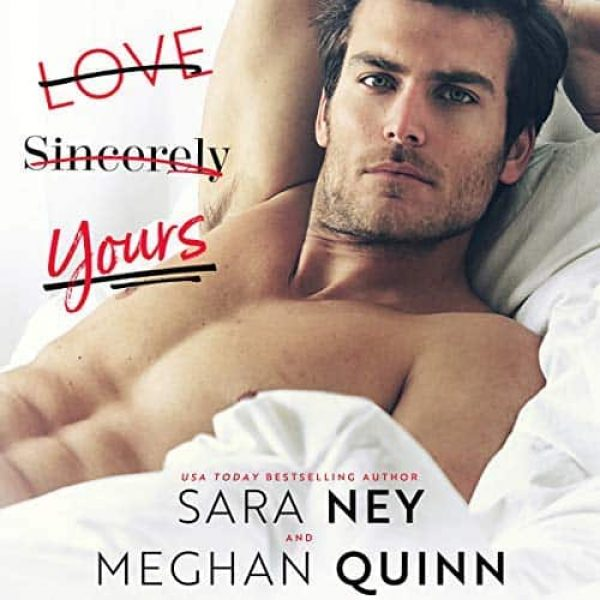 Love Sincerely Yours by Sara Ney & Meghan Quinn