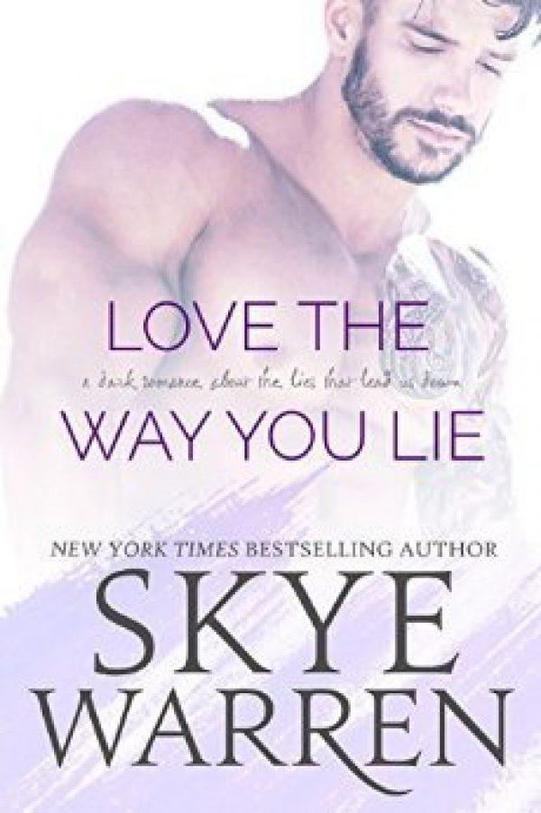 Love the Way You Lie by Skye Warren
