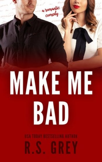 Make Me Bad by RS Grey | Romantic Comedy
