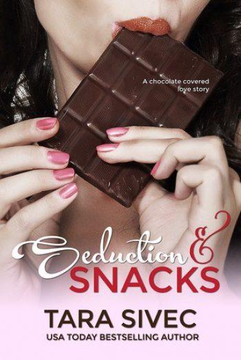 Seduction and Snacks by Tara Sivec