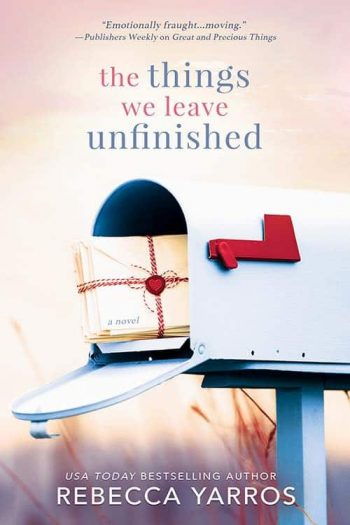 The Things We Leave Unfinished by Rebecca Yarros is a new romance book releasing in February 2021