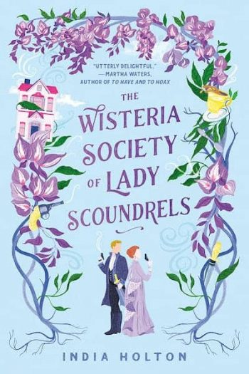 The Wisteria Society of Lady Scoundrels by India Holton is one of 11 New Romance Books for June 2021